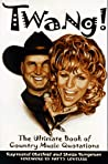 Twang!: The Ultimate Book of Country Music Quotations