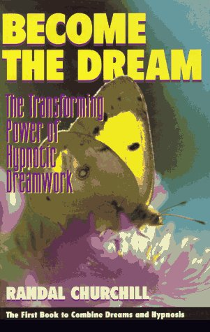 Become the Dream: The Transforming Power of Hypnotic Dreamwork