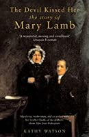 The Devil Kissed Her: The Story Of Mary Lamb