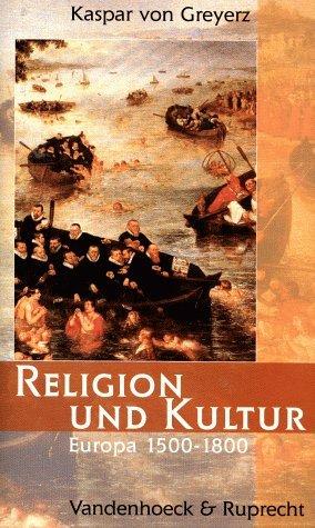 Religion und Kultur: Europa 1500-1800  by  Kaspar von Greyerz