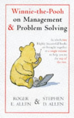 Winnie The Pooh On Management And Problem Solving by Roger E. Allen