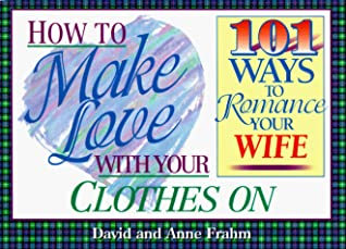 How to Make Love with your Clothes On  - Wife by David J. Frahm