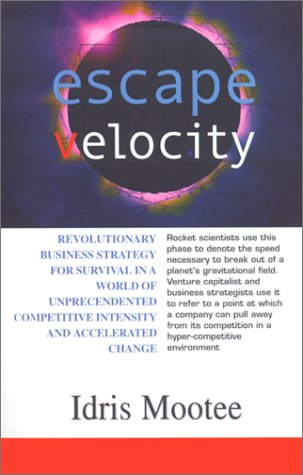 Escape Velocity: Revolutionary Business Strategy For Survival In A World Of Unprecendented Competitive Intensity And Accelerated Change