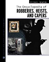 The Encyclopedia of Robberies, Heists and Capers (Facts on File Crime Library) (Facts on File Crime Library)