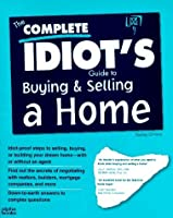 The Complete Idiot's Guide To Buying And Selling A Home (Serial)