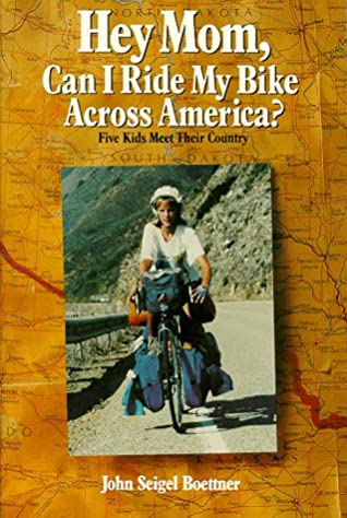 Hey, Mom, Can I Ride My Bike Across America?: Five Kids Meet Their Country