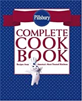 Pillsbury Complete Cookbook: Recipes From America's Most Trusted Kitchen