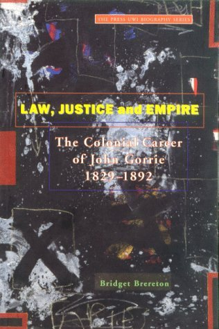 Law Justice And Empire  The Colonial Career Of John Gorrie 1829-1892
