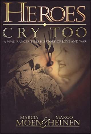 Heroes Cry Too: A WWII Ranger Tells His Story of Love and War