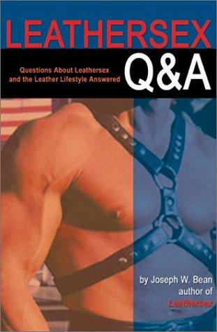 Leathersex Q&A by Joseph W. Bean