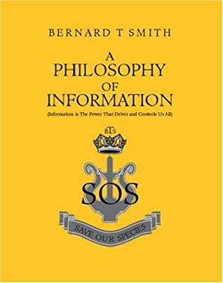 A Philosophy of Information: (Information Is the Power That Drives and Controls Us All)