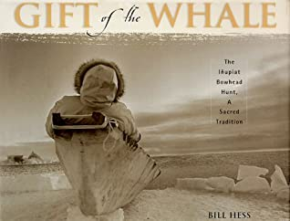 Gift of the Whale: The I~nupiat Bowhead Hunt, a Sacred Tradition by