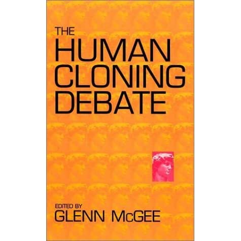 The Human Cloning Debate By Glenn Mcgee