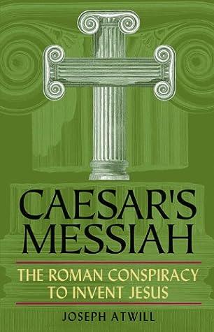 Le Messie de César: la conspiration romaine pour inventer Jésus