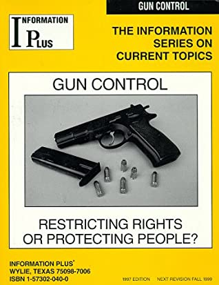 Gun Control - Restricting Rights or Protecting People? (The Information Series on Current Topics)