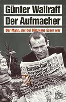 Der Aufmacher: Der Mann, Der Bei Bild Hans Esser War