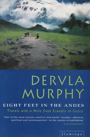 Dervla Murphy - Eight Feet in the Andes