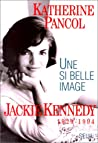Une Si Belle Image: Jackie Kennedy, 1929 1994
