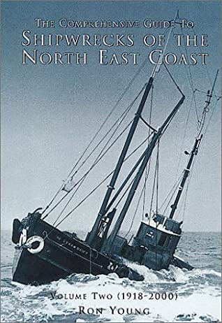 The Comprehensive Guide to Shipwrecks of the North East Coast: Volume Two: 1918-2000