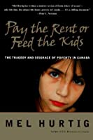 Pay the Rent Or Feed the Kids: the Tragedy and Disgrace of Poverty in Canada