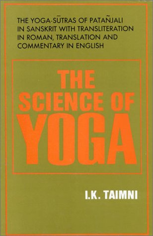 The Science Of Yoga The Yoga Sutras Of Patanjali In Sanskrit With Transliteration In Roman Translation And Commentary In English By I K Taimni