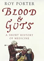 Blood and Guts: A Short History of Medicine (Allen Lane History)