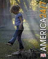 America 24/7: 24 Hours, 7 Days: Extraordinary Images of One American Week