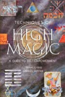 Techniques of High Magic: A Guide to Self-Empowerment