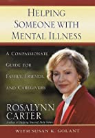 Helping Someone With A Mental Illness: A Compassionate Guide For Family, Friends, And Caregivers