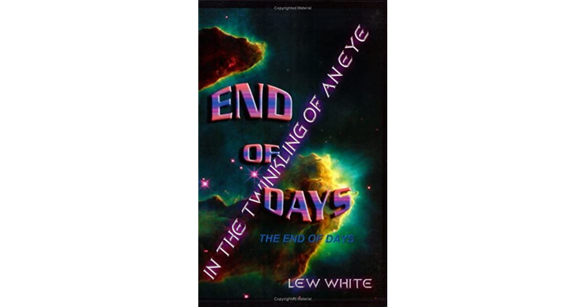In The Twinkling Of An Eye: The End Of Days by Lew White