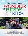 Sharing the Wonder of Birds with Kids by Laura Erickson