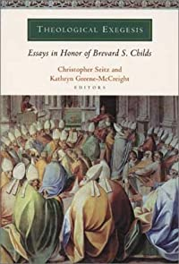 Theological Exegesis: Essays In Honor Of Brevard S. Childs