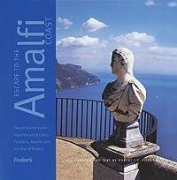 Escape to the Amalfi Coast, 1st Edition: One-of-a-Kind Experiences in Capri, Positano, Sorrento, and the Bay of Naples (Fodor's Escape to the Amalfi Coast)