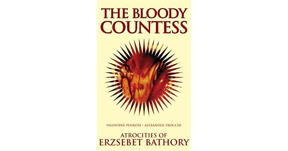 The bloody countess the atrocities of erzsebet bathory by the bloody countess the atrocities of erzsebet bathory by valentine penrose fandeluxe Document