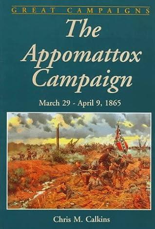 The Appomattox Campaign: March 29 - April 9, 1865