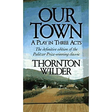 an overview of the influence of childhood experiences on our town a play by thornton wilder Thornton wilder  thornton niven wilder spent much of his childhood of wilder's most popular and successful work is his 1938 play, our town.