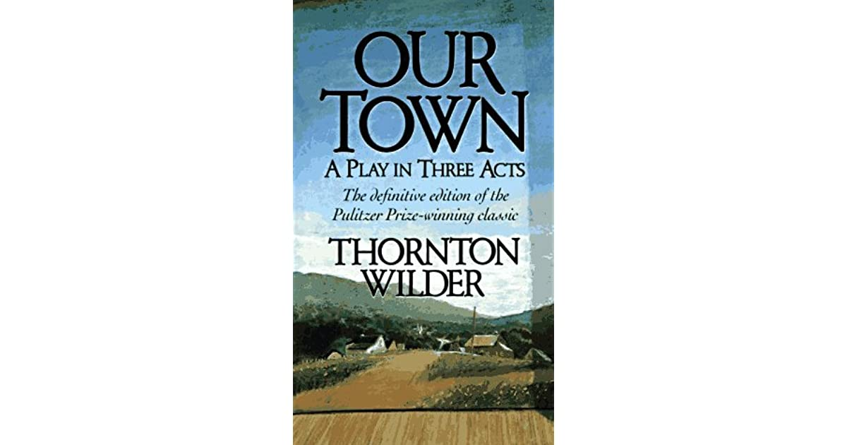 a summary of the play our town by thornton wilder Find all available study guides and summaries for our town by thornton wilder if there is a sparknotes, shmoop, or cliff notes guide, we will have it listed here.