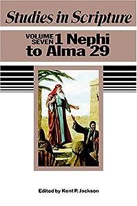 Studies In Scripture, Vol. 7: 1 Nephi To Alma 29