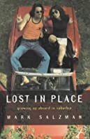 LOST IN PLACE : GROWING UP ABSURD IN SUBURBIA