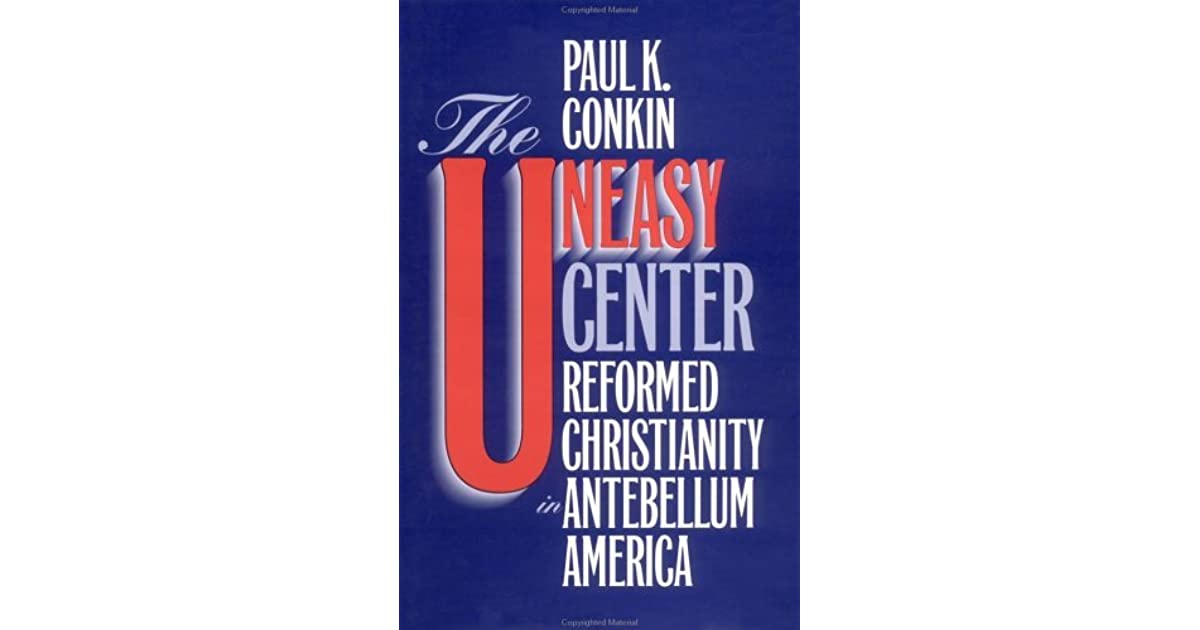 The Uneasy Center Reformed Christianity In Antebellum America By