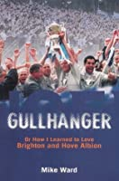 Gullhanger: Or How I Learned To Love Brighton & Hove Albion