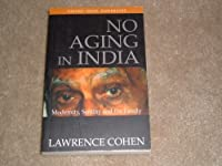 No Aging In India Modernity, Senility, And The Family