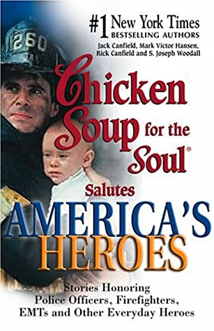 Chicken Soup For The Soul Salutes America's Heroes:  Stories Honoring Police Officers, Firefighters And Other Emergency Rescue Workers (Chicken Soup For The Soul)