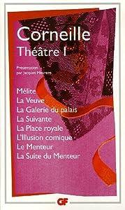 Théâtre I, Mélite / La Veuve / La Galerie du palais / La Suivante / La Place royale / L'Illusion comique / Le Menteur / La Suite du Menteur