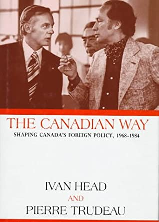 The Canadian Way: Shaping Canada's Foreign Policy 1968-1984