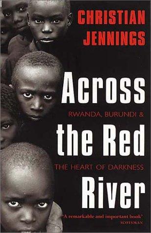 Across the Red River: Rwanda, Burundi, and the Heart of Darkness