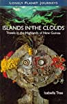 Lonely Planet Islands in the Clouds: Travels in the Highlands of New Guinea