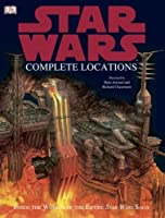 "Star Wars Complete Locations: Inside The World Of The Entire ""Star Wars"" Saga (Star Wars)"