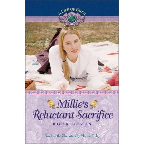 Millies Reluctant Sacrifice A Life Of Faith Millie Keith 7 By Martha Finley