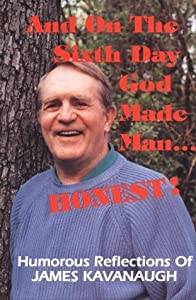 And on the Sixth Day God Created Man...Honest!: Humorous Poetry of James Kavanaugh